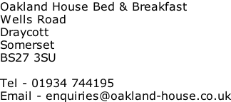 Oakland House Bed & Breakfast Wells Road Draycott Somerset BS27 3SU  Tel - 01934 744195 Email - enquiries@oakland-house.co.uk